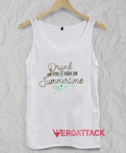 Drunk On You And High On Summertime Adult Tank Top Men And Women