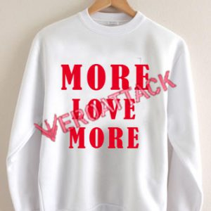 More Love More Unisex Sweatshirts