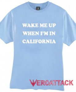 Wake Me Up When I'm In California Letter T Shirt Size XS,S,M,L,XL,2XL,3XL