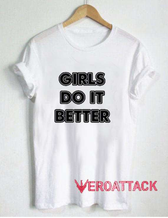 Girls Do It Better T Shirt Size XS,S,M,L,XL,2XL,3XL