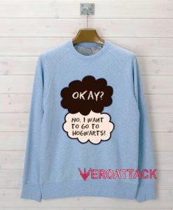 Okay No I Want To Go Hogwarts Light Blue Unisex Sweatshirts