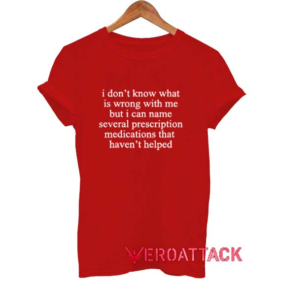 I Dont Know What Is Wrong With Me Quote T Shirt Size Xssmlxl