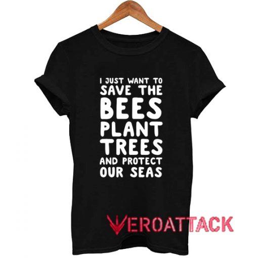 I Just Want To Save The Bees Plant Trees T Shirt Size XS,S,M,L,XL,2XL,3XL