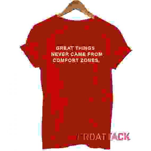 Great Things Never Came From Comfort Zones T Shirt Size XS,S,M,L,XL,2XL,3XL