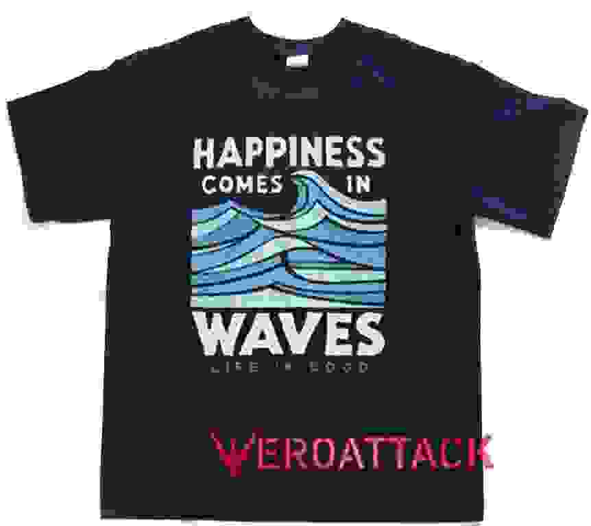 536b71f8b7c Happiness Comes In Waves Life Is Good - Veroattack.com