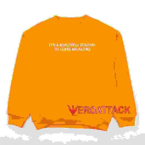 It's a Beautiful Sunday To Leave Me Alone Orange Unisex Sweatshirts