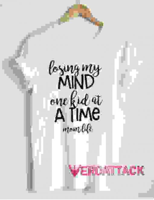 Losing My Mind One Kid At a Time Mom Life T Shirt Size XS,S,M,L,XL,2XL,3XL