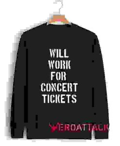 Will Work For Concert Tickets Unisex Sweatshirts