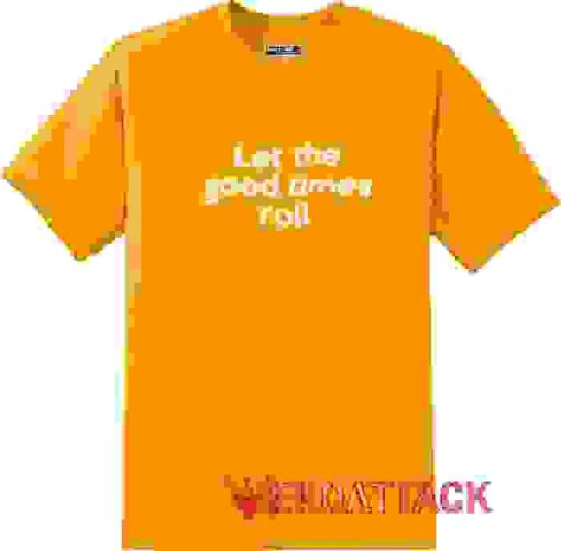 Let The Good Times Roll Gold Yellow T Shirt Size S,M,L,XL,2XL,3XL