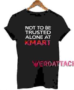 Not To Be Trusted T Shirt