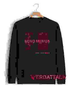 Please Send Memes Unisex Sweatshirts