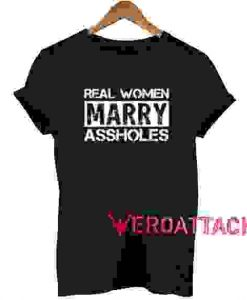 Real women marry assholes Other T Shirt