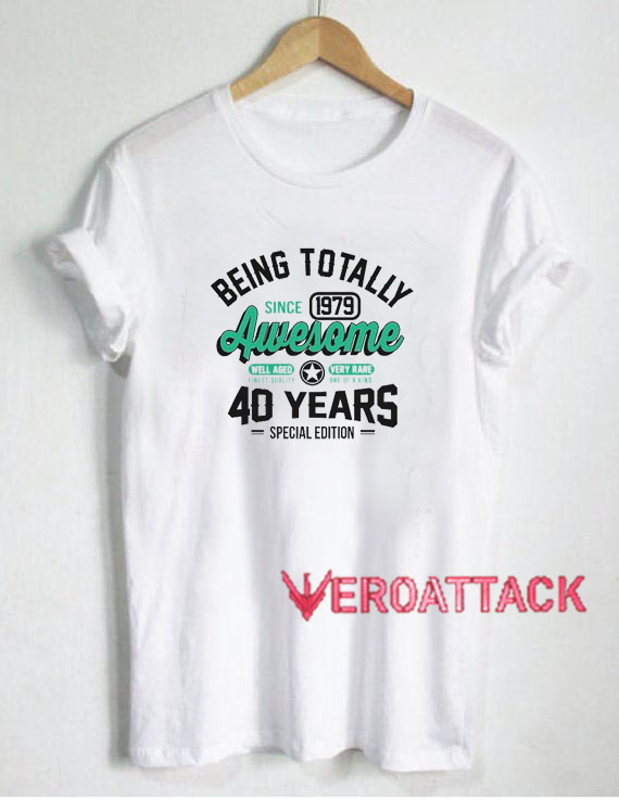 40th Birthday Being T Shirt Size XSSMLXL2XL3XL