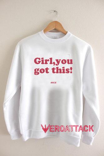 Girl You Got This Unisex Sweatshirts