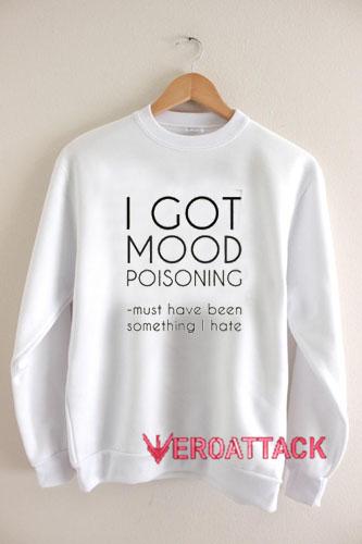 I Got Mood Poisoning Sweatshirts