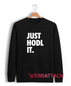 JUST HODL IT Unisex Sweatshirts