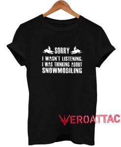 Sorry I wasn't listening T Shirt