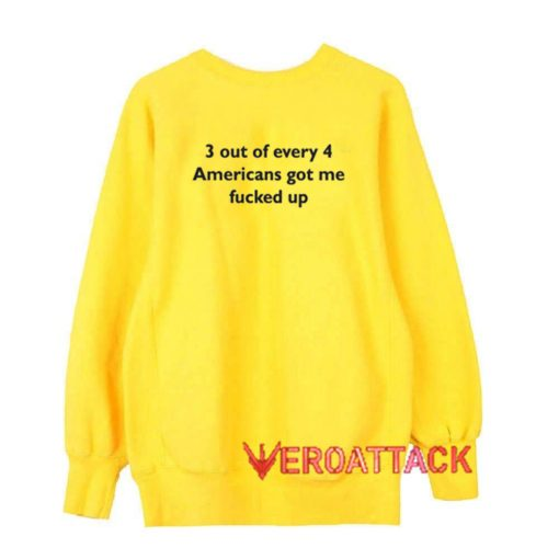 3 Out Of Every 4 Americans yellow Unisex Sweatshirts