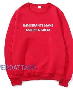 Immigrants Make America Great Red Unisex Sweatshirts