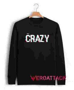 99% Crazy Unisex Sweatshirts