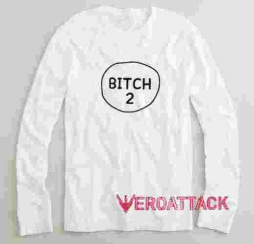 Bitch 2 Long sleeve T Shirt