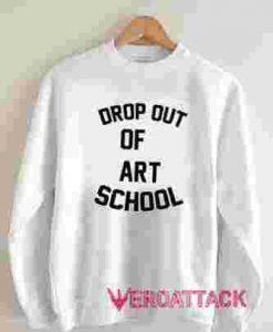 Drop Out Of Art School Unisex Sweatshirts
