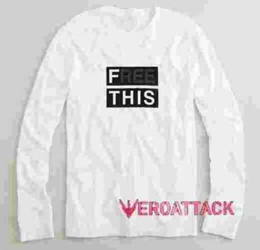 Free This Long sleeve T Shirt