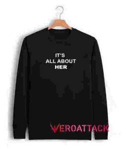 It's All About Her Unisex Sweatshirts