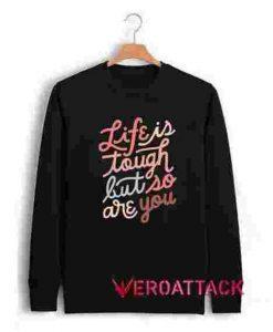 Life Is Tough Unisex Sweatshirts