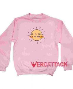 Life Is Tough But So Are You light pink Unisex Sweatshirts
