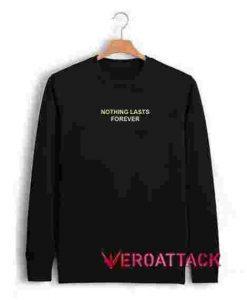 Nothing Lasts Forever Unisex Sweatshirts