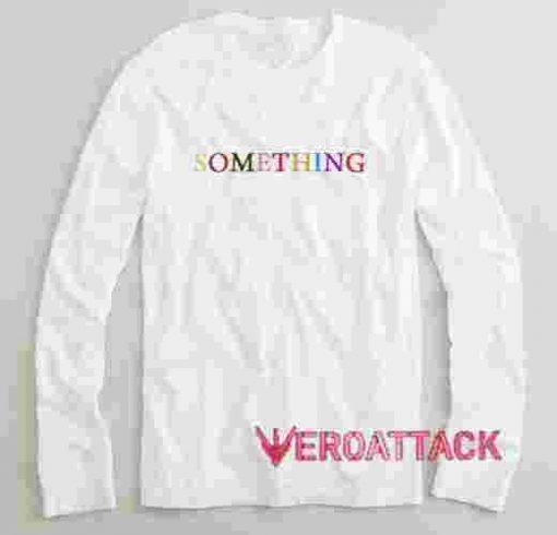 Something Long sleeve T Shirt