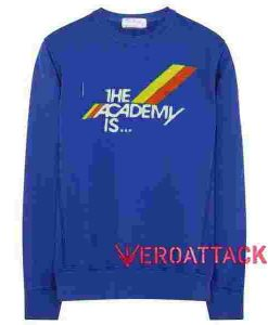 The Academy is Blue Unisex Sweatshirts