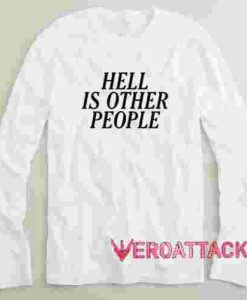 Hell Is Other People Long sleeve T Shirt