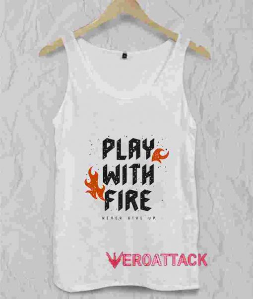 Play With Fire Tank Top Men And Women