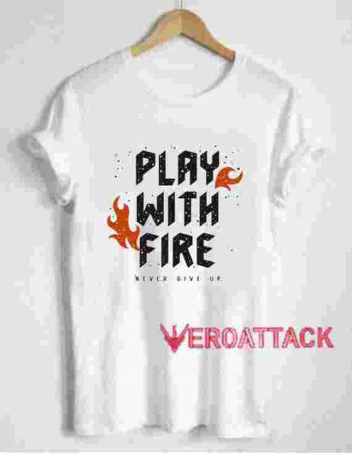 Play With Fire T Shirt Size XS,S,M,L,XL,2XL,3XL