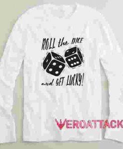 Roll the Nice Long sleeve T Shirt