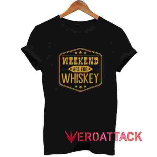 Weekend Are For Whiskey T Shirt Size XS,S,M,L,XL,2XL,3XL