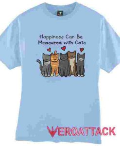 Happiness Can Be Measured With Cats T Shirt Size XS,S,M,L,XL,2XL,3XL