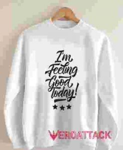 I'm Feeling Good Unisex Sweatshirts