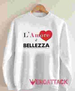 L'Amore È Bellezza Unisex Sweatshirts
