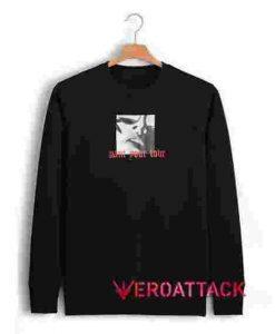 What Your Love Unisex Sweatshirts