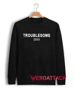 Troublesome 20xx Unisex Sweatshirts