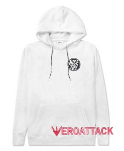 Nice Try White Color Hoodies
