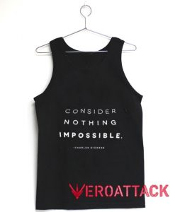 Consider Nothing Impossible Tank Top Men And Women