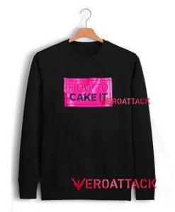 How To Cake It Unisex Sweatshirts