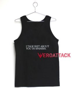 I Talk Shit About You In Spanish Tank Top Men And Women