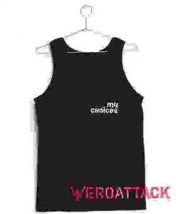 My Choices Tank Top Men And Women