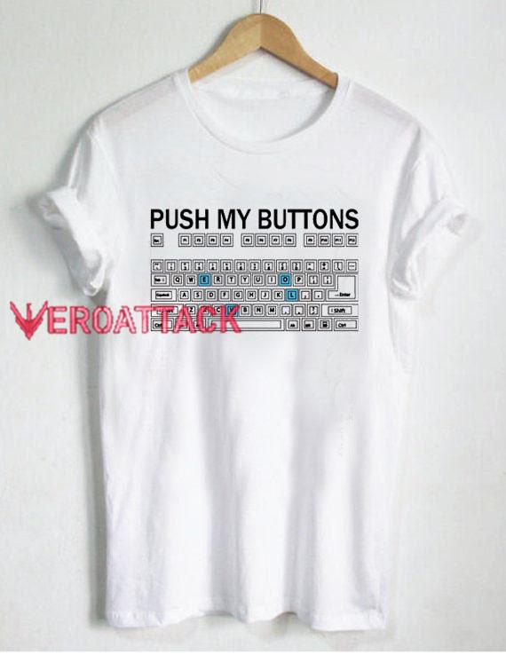 Push My Buttons T Shirt Size XS,S,M,L,XL,2XL,3XL