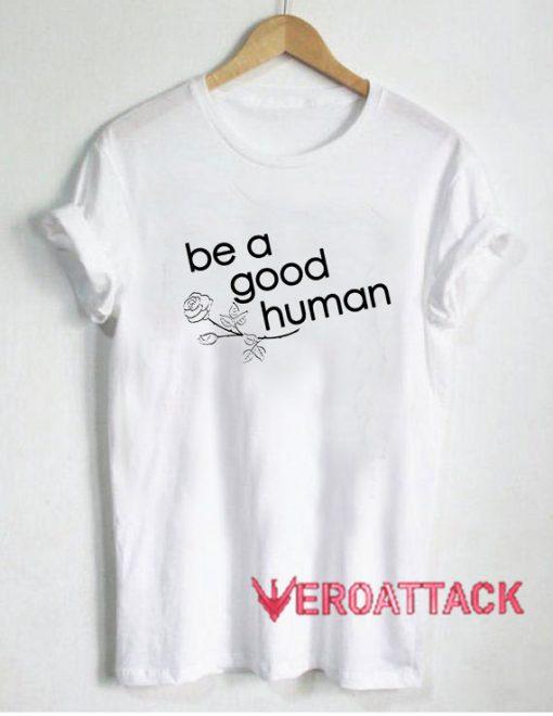 Rose Be A Good Human T Shirt